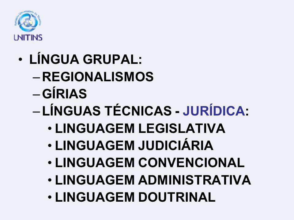 LÍNGUA GRUPAL: REGIONALISMOS. GÍRIAS. LÍNGUAS TÉCNICAS - JURÍDICA: LINGUAGEM LEGISLATIVA. LINGUAGEM JUDICIÁRIA.