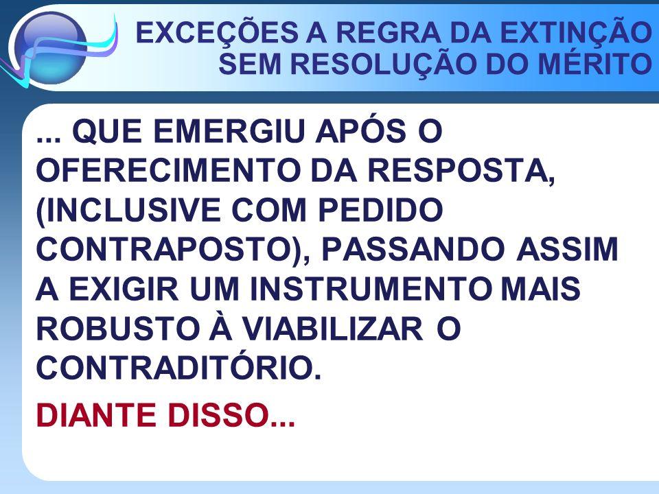 EXCEÇÕES A REGRA DA EXTINÇÃO SEM RESOLUÇÃO DO MÉRITO
