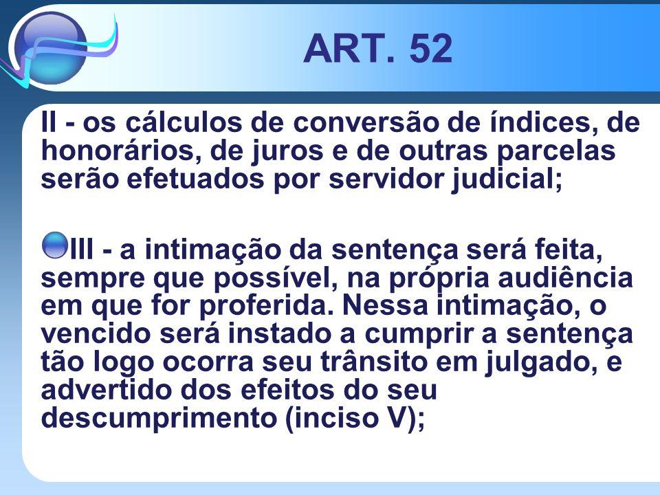 ART. 52 II - os cálculos de conversão de índices, de honorários, de juros e de outras parcelas serão efetuados por servidor judicial;