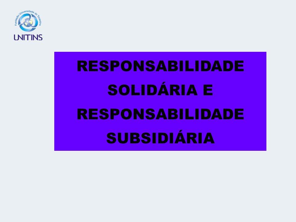 RESPONSABILIDADE SOLIDÁRIA E RESPONSABILIDADE SUBSIDIÁRIA
