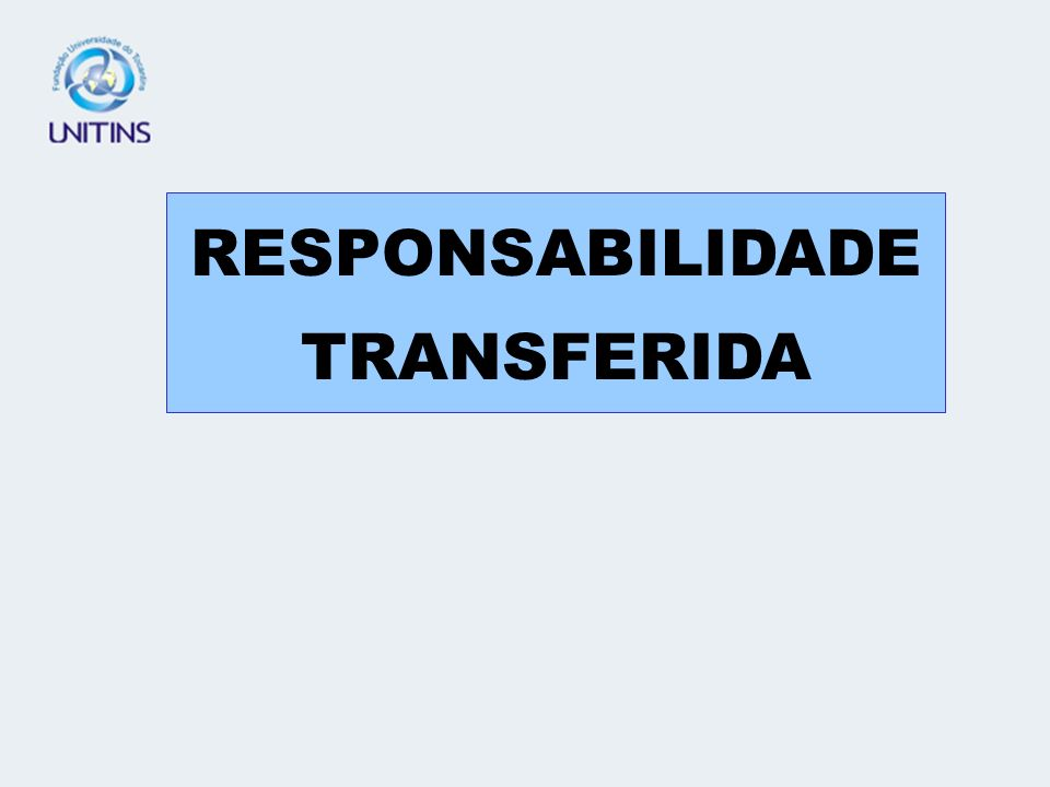 RESPONSABILIDADE TRANSFERIDA