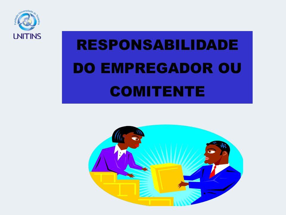 RESPONSABILIDADE DO EMPREGADOR OU COMITENTE