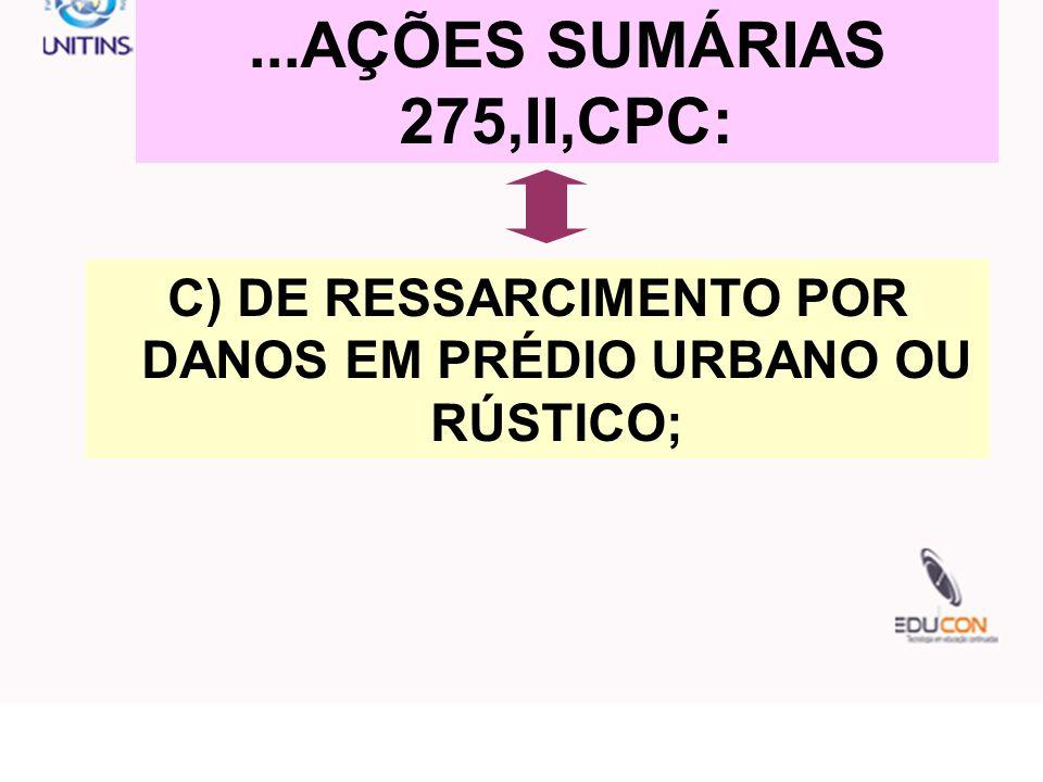 C) DE RESSARCIMENTO POR DANOS EM PRÉDIO URBANO OU RÚSTICO;