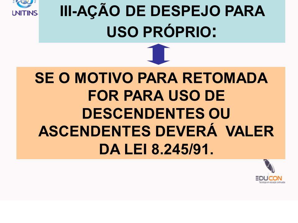III-AÇÃO DE DESPEJO PARA USO PRÓPRIO: