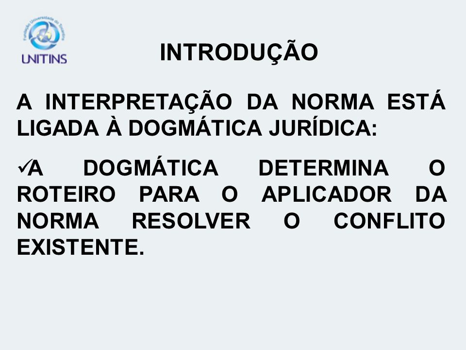 INTRODUÇÃO A INTERPRETAÇÃO DA NORMA ESTÁ LIGADA À DOGMÁTICA JURÍDICA: