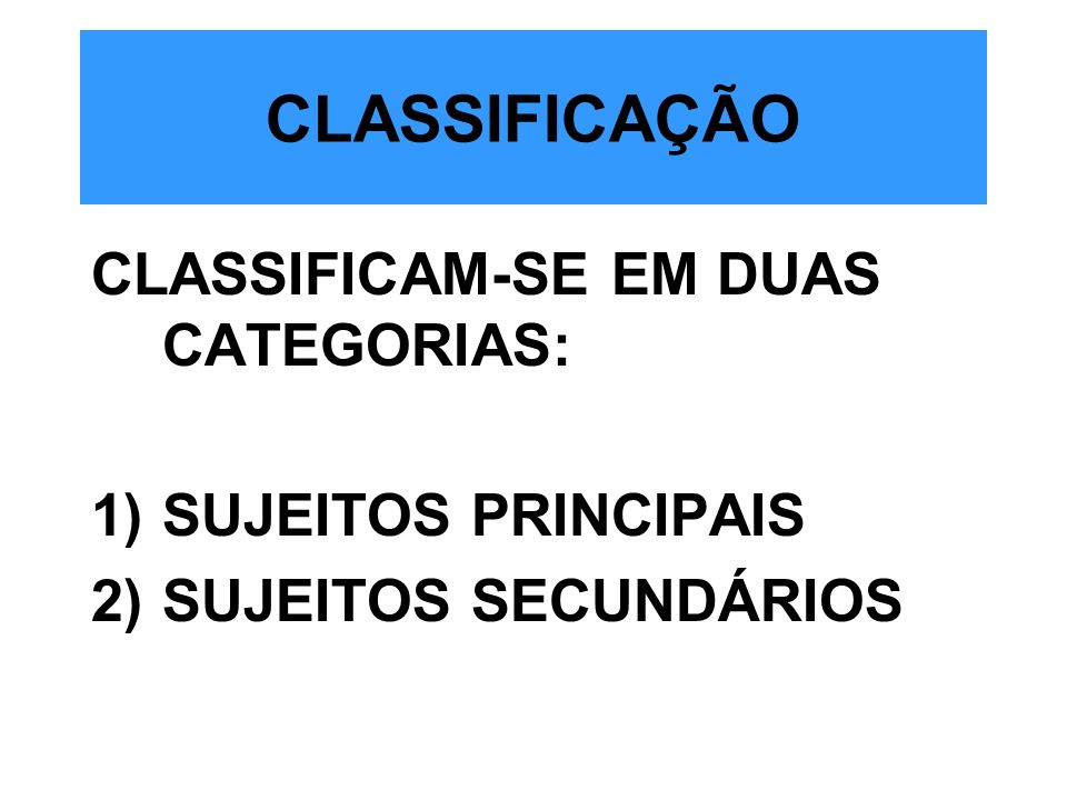 CLASSIFICAÇÃO CLASSIFICAM-SE EM DUAS CATEGORIAS: SUJEITOS PRINCIPAIS