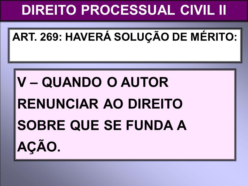 DIREITO PROCESSUAL CIVIL II ART. 269: HAVERÁ SOLUÇÃO DE MÉRITO: