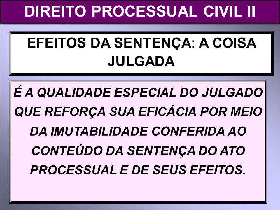 DIREITO PROCESSUAL CIVIL II EFEITOS DA SENTENÇA: A COISA JULGADA
