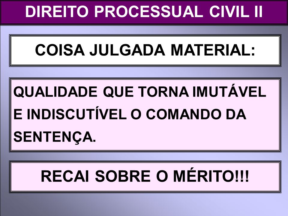 DIREITO PROCESSUAL CIVIL II COISA JULGADA MATERIAL: