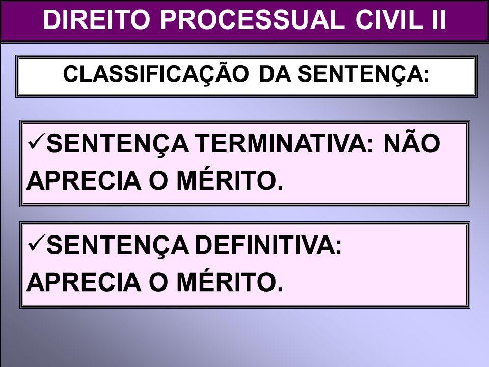 DIREITO PROCESSUAL CIVIL II CLASSIFICAÇÃO DA SENTENÇA: