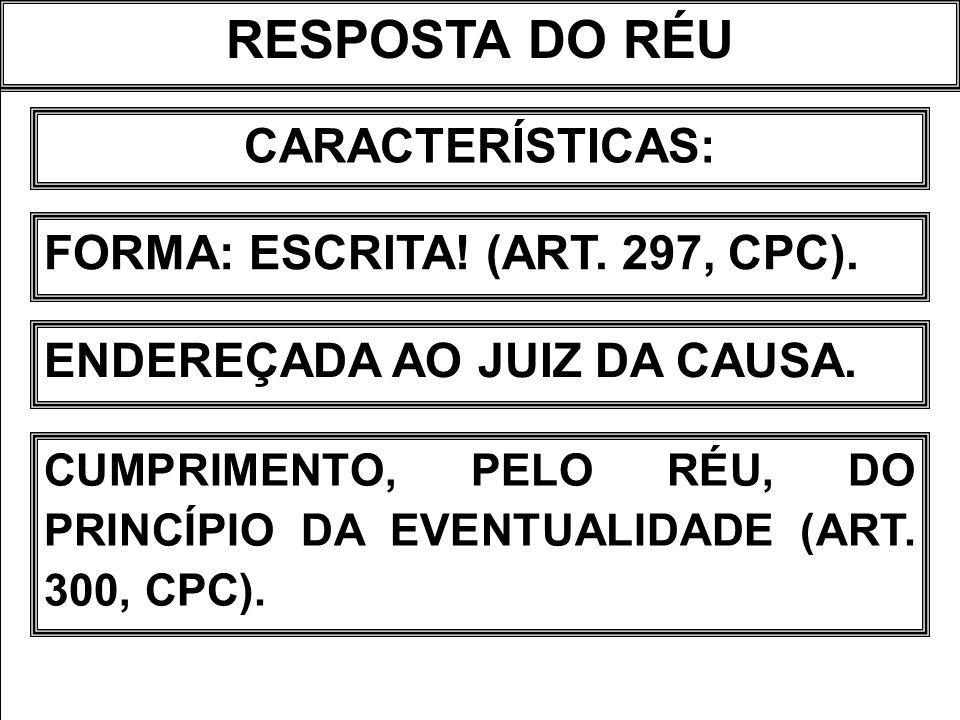 RESPOSTA DO RÉU CARACTERÍSTICAS: FORMA: ESCRITA! (ART. 297, CPC).
