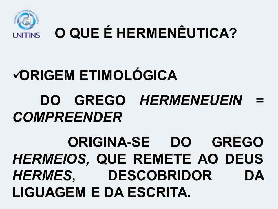 O QUE É HERMENÊUTICA ORIGEM ETIMOLÓGICA. DO GREGO HERMENEUEIN = COMPREENDER.
