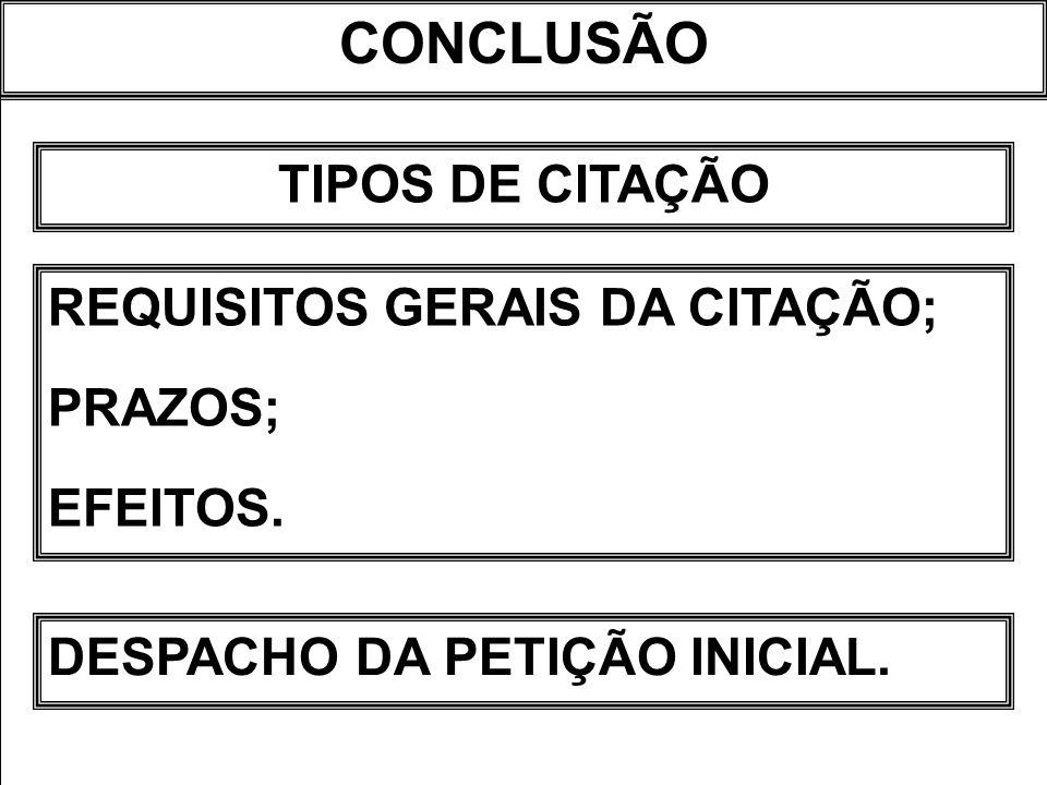 CONCLUSÃO TIPOS DE CITAÇÃO REQUISITOS GERAIS DA CITAÇÃO; PRAZOS;