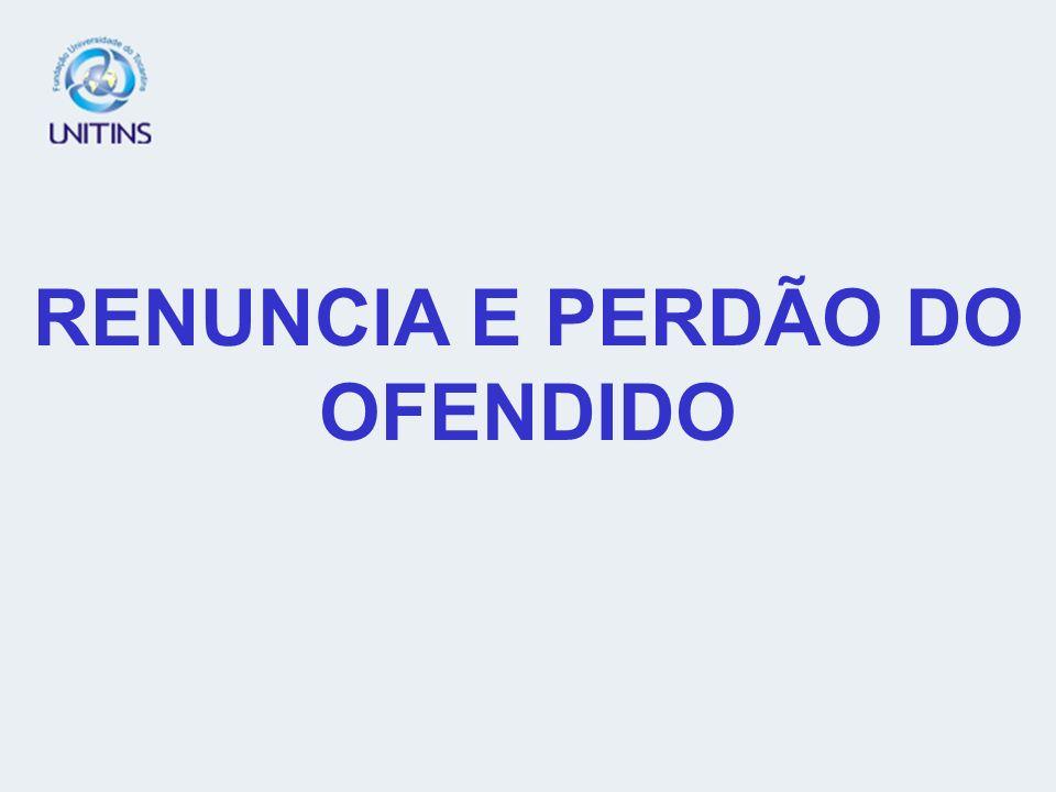 RENUNCIA E PERDÃO DO OFENDIDO