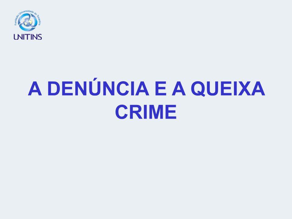 A DENÚNCIA E A QUEIXA CRIME