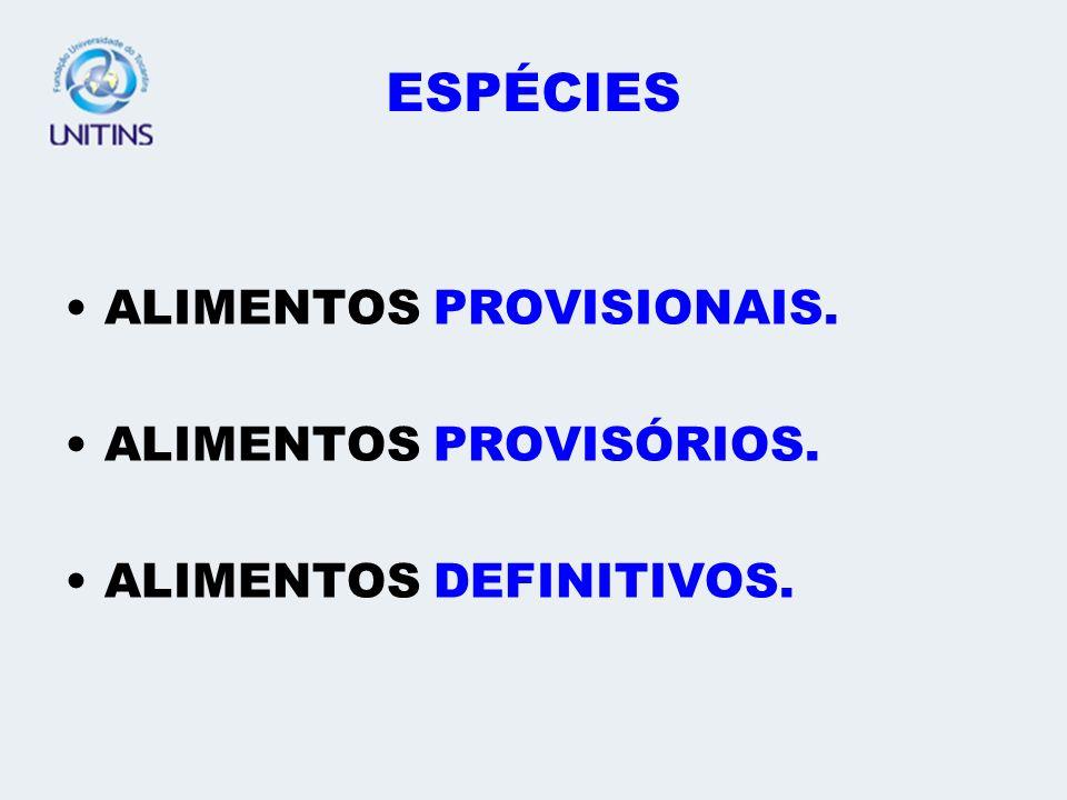 ESPÉCIES ALIMENTOS PROVISIONAIS. ALIMENTOS PROVISÓRIOS.