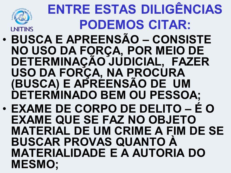 ENTRE ESTAS DILIGÊNCIAS PODEMOS CITAR: