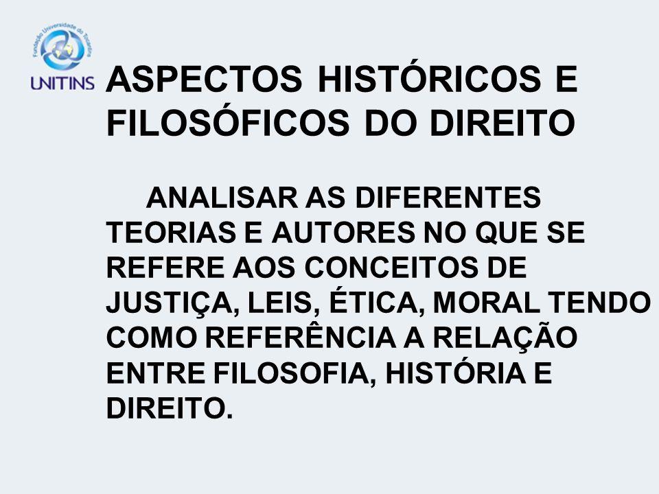 ASPECTOS HISTÓRICOS E FILOSÓFICOS DO DIREITO ANALISAR AS DIFERENTES TEORIAS E AUTORES NO QUE SE REFERE AOS CONCEITOS DE JUSTIÇA, LEIS, ÉTICA, MORAL TENDO COMO REFERÊNCIA A RELAÇÃO ENTRE FILOSOFIA, HISTÓRIA E DIREITO.