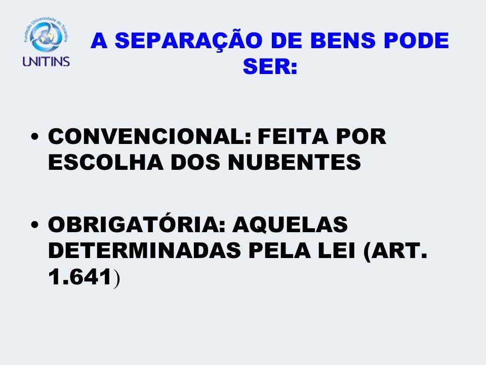 A SEPARAÇÃO DE BENS PODE SER:
