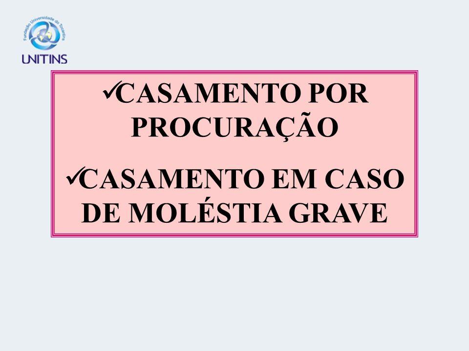 CASAMENTO POR PROCURAÇÃO CASAMENTO EM CASO DE MOLÉSTIA GRAVE