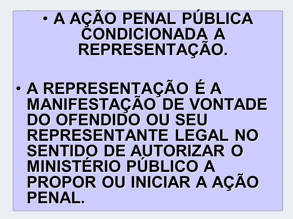 A AÇÃO PENAL PÚBLICA CONDICIONADA A REPRESENTAÇÃO.