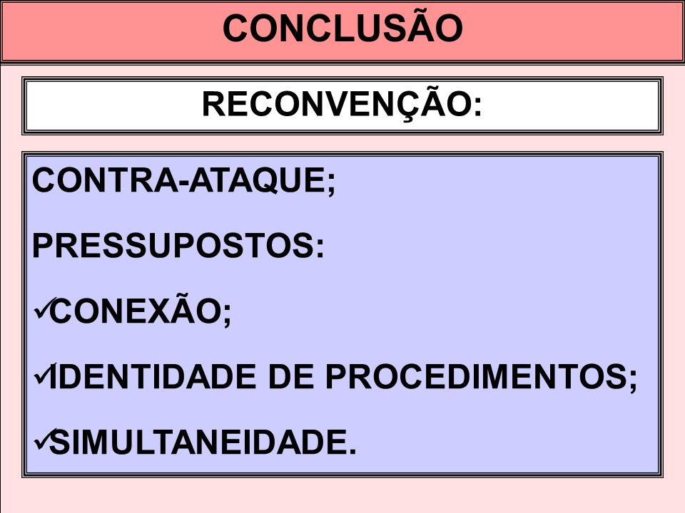 CONCLUSÃO RECONVENÇÃO: CONTRA-ATAQUE; PRESSUPOSTOS: CONEXÃO;