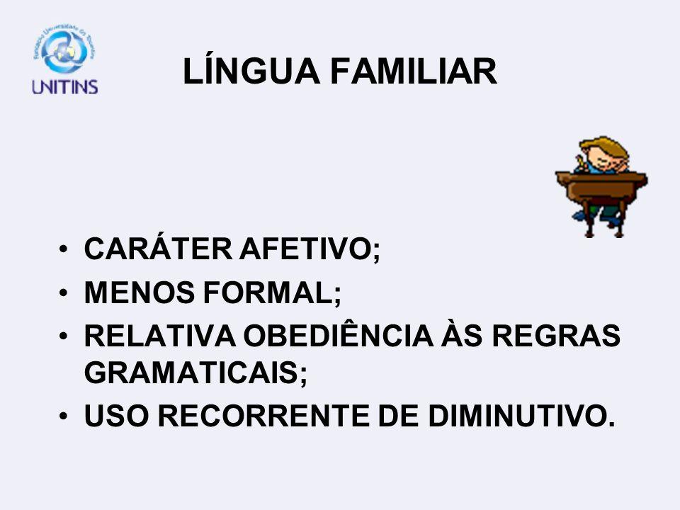 LÍNGUA FAMILIAR CARÁTER AFETIVO; MENOS FORMAL;