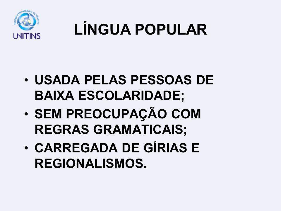 LÍNGUA POPULAR USADA PELAS PESSOAS DE BAIXA ESCOLARIDADE;