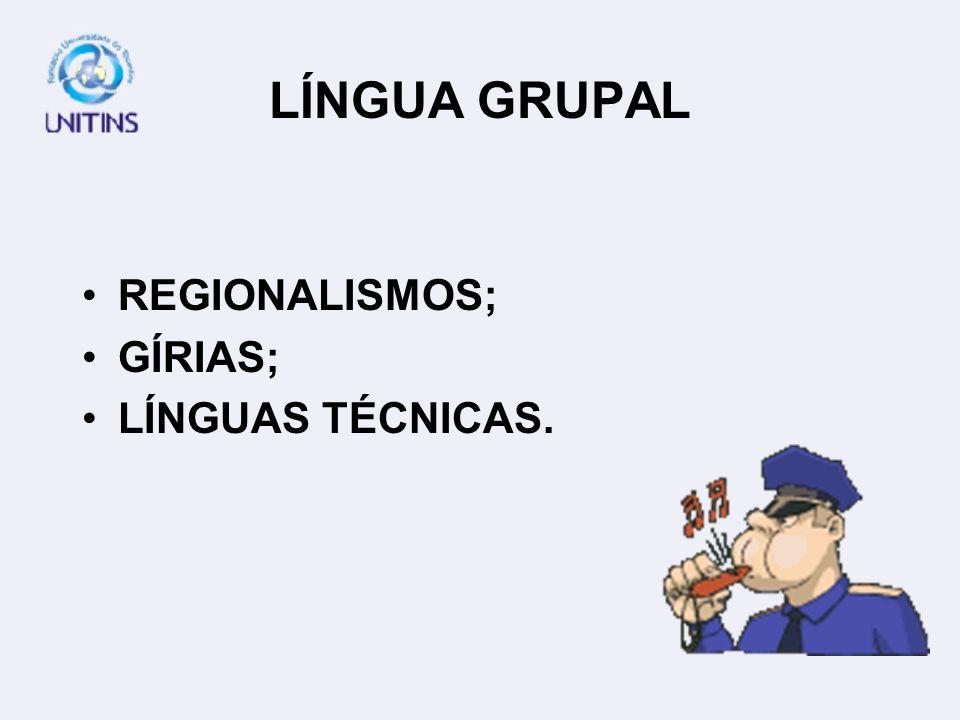 LÍNGUA GRUPAL REGIONALISMOS; GÍRIAS; LÍNGUAS TÉCNICAS.