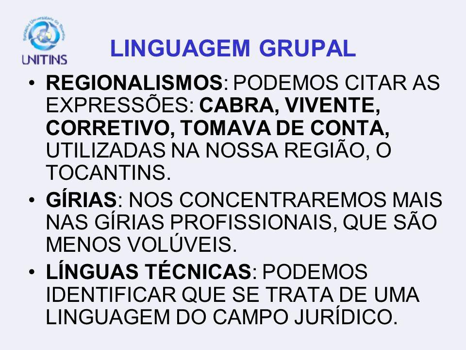 LINGUAGEM GRUPAL REGIONALISMOS: PODEMOS CITAR AS EXPRESSÕES: CABRA, VIVENTE, CORRETIVO, TOMAVA DE CONTA, UTILIZADAS NA NOSSA REGIÃO, O TOCANTINS.
