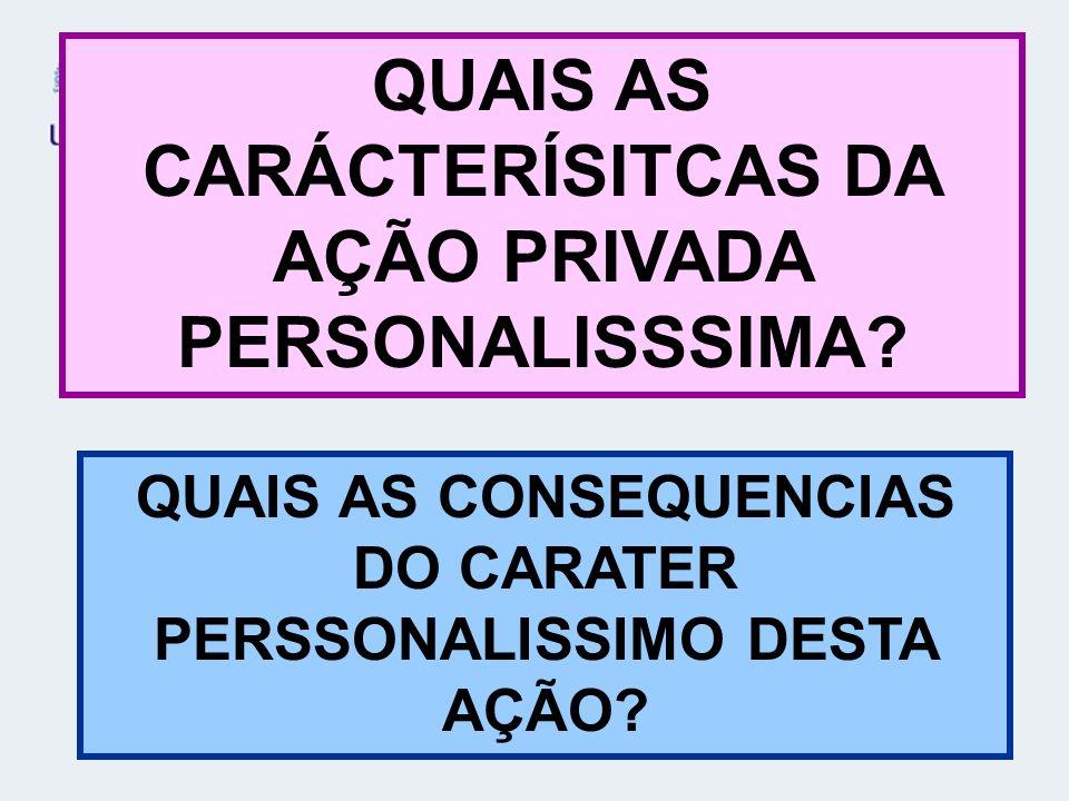 QUAIS AS CARÁCTERÍSITCAS DA AÇÃO PRIVADA PERSONALISSSIMA