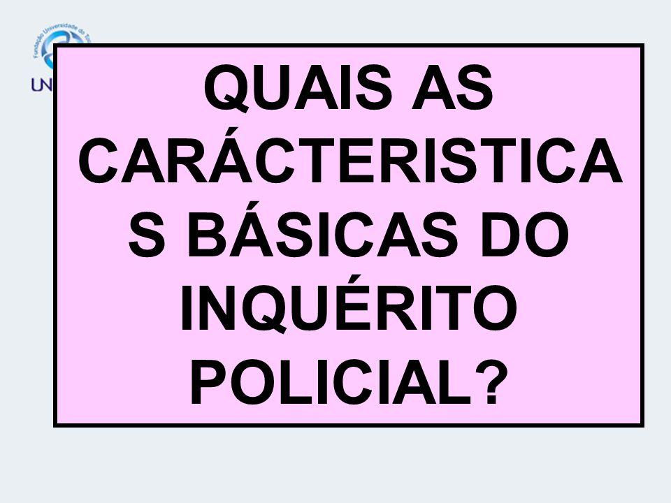 QUAIS AS CARÁCTERISTICAS BÁSICAS DO INQUÉRITO POLICIAL