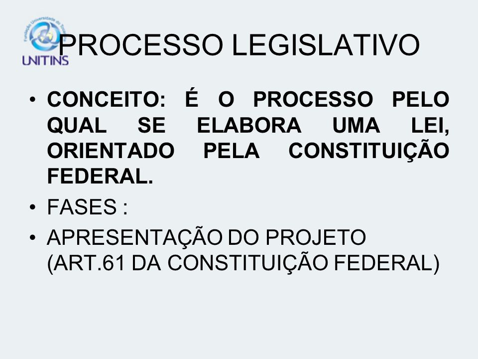 PROCESSO LEGISLATIVOCONCEITO: É O PROCESSO PELO QUAL SE ELABORA UMA LEI, ORIENTADO PELA CONSTITUIÇÃO FEDERAL.
