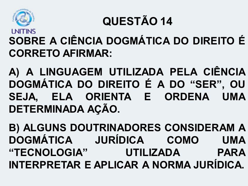QUESTÃO 14 SOBRE A CIÊNCIA DOGMÁTICA DO DIREITO É CORRETO AFIRMAR: