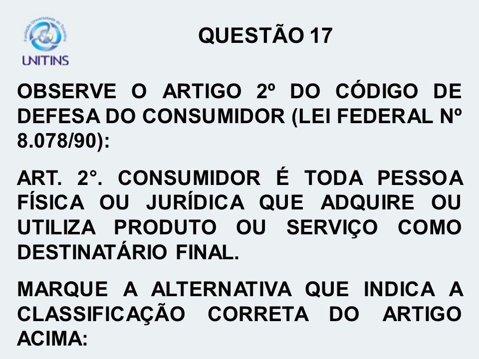 QUESTÃO 17 OBSERVE O ARTIGO 2º DO CÓDIGO DE DEFESA DO CONSUMIDOR (LEI FEDERAL Nº 8.078/90):