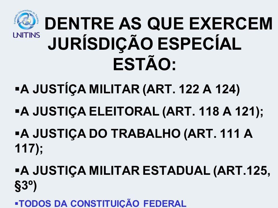 DENTRE AS QUE EXERCEM JURÍSDIÇÃO ESPECÍAL ESTÃO: