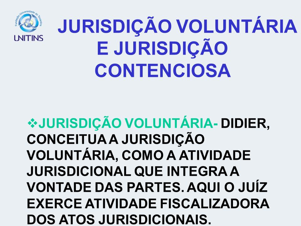 JURISDIÇÃO VOLUNTÁRIA E JURISDIÇÃO CONTENCIOSA
