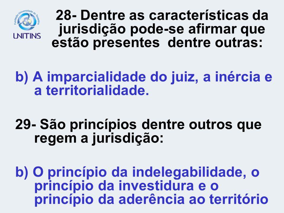 b) A imparcialidade do juiz, a inércia e a territorialidade.