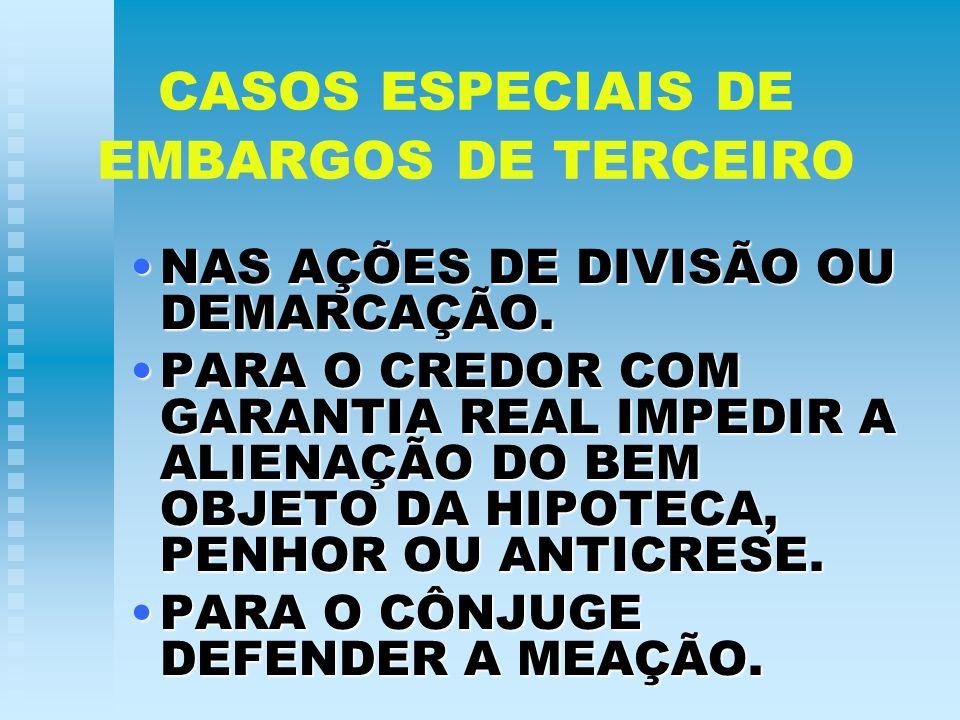 CASOS ESPECIAIS DE EMBARGOS DE TERCEIRO