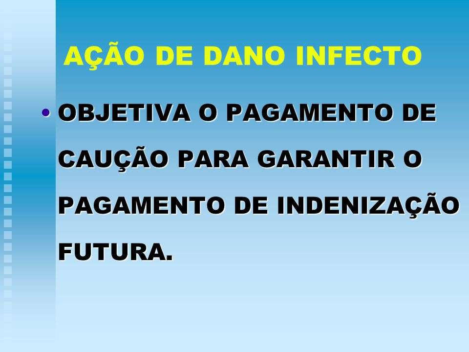 AÇÃO DE DANO INFECTO OBJETIVA O PAGAMENTO DE CAUÇÃO PARA GARANTIR O PAGAMENTO DE INDENIZAÇÃO FUTURA.