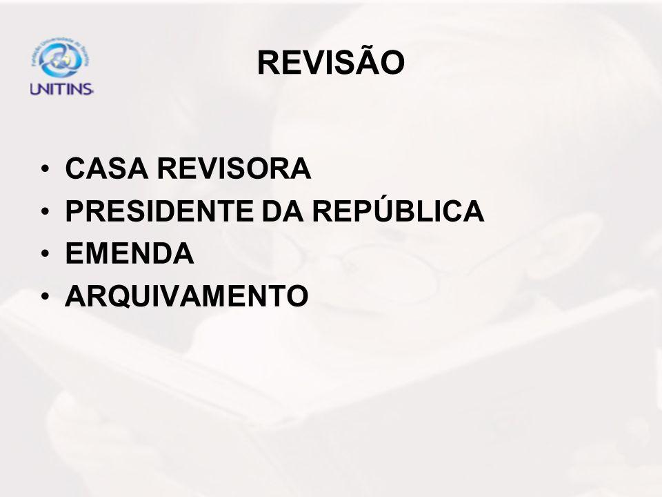 REVISÃO CASA REVISORA PRESIDENTE DA REPÚBLICA EMENDA ARQUIVAMENTO