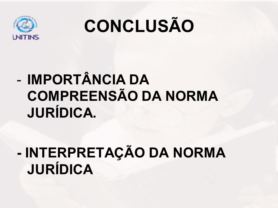 CONCLUSÃO IMPORTÂNCIA DA COMPREENSÃO DA NORMA JURÍDICA.