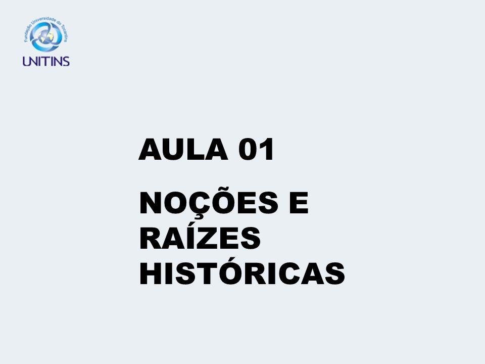 AULA 01 NOÇÕES E RAÍZES HISTÓRICAS