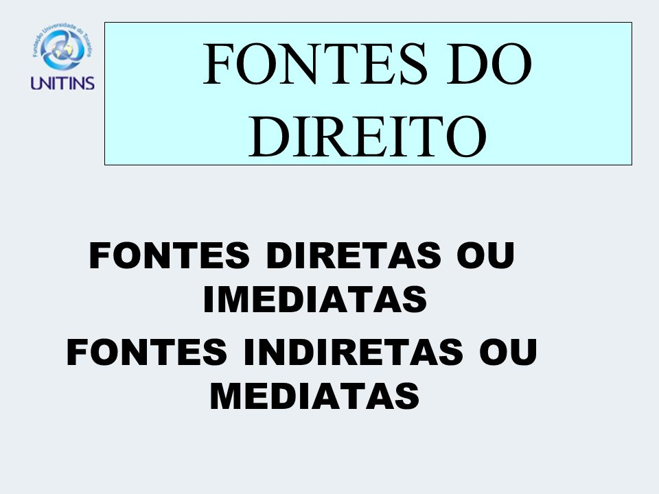 FONTES DO DIREITO FONTES DIRETAS OU IMEDIATAS