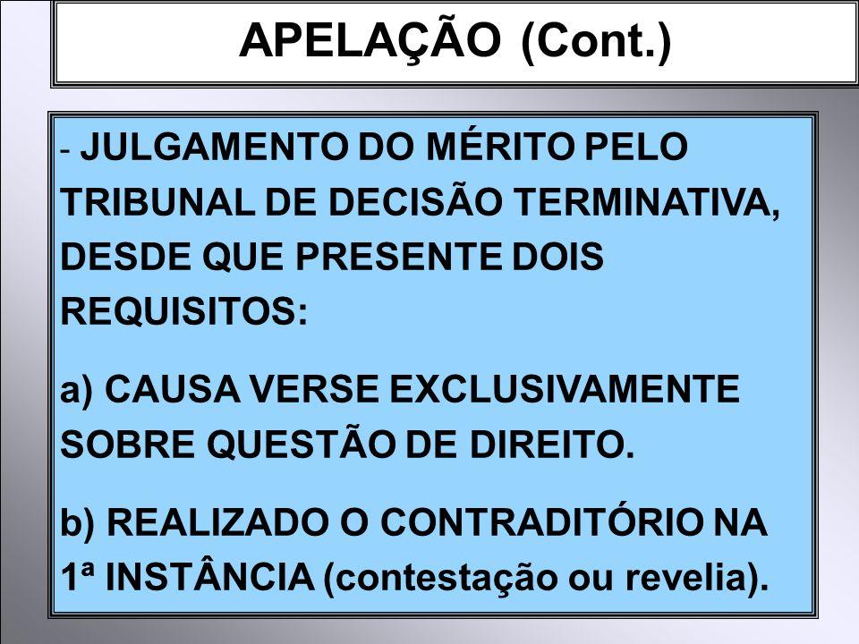 APELAÇÃO (Cont.) JULGAMENTO DO MÉRITO PELO TRIBUNAL DE DECISÃO TERMINATIVA, DESDE QUE PRESENTE DOIS REQUISITOS: