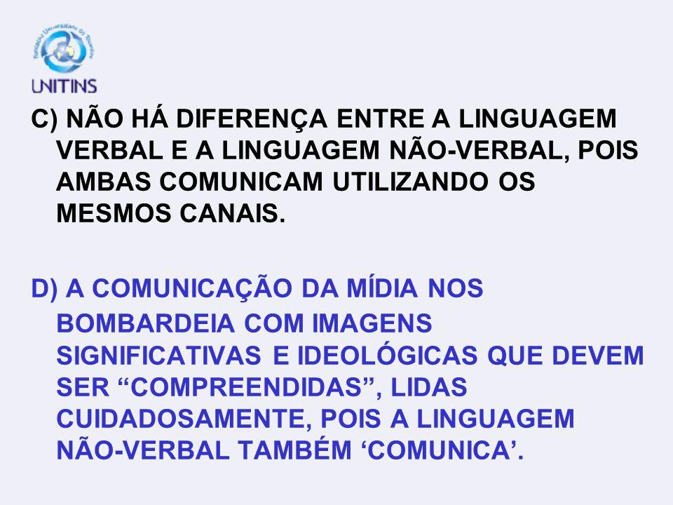 C) NÃO HÁ DIFERENÇA ENTRE A LINGUAGEM VERBAL E A LINGUAGEM NÃO-VERBAL, POIS AMBAS COMUNICAM UTILIZANDO OS MESMOS CANAIS.
