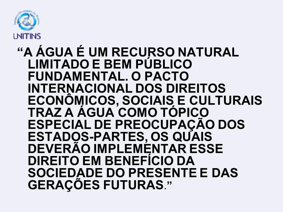 A ÁGUA É UM RECURSO NATURAL LIMITADO E BEM PÚBLICO FUNDAMENTAL