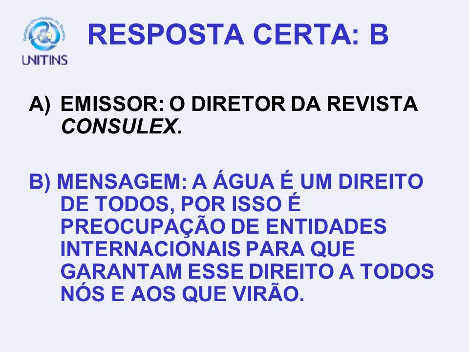 RESPOSTA CERTA: B EMISSOR: O DIRETOR DA REVISTA CONSULEX.