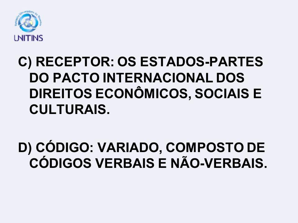 C) RECEPTOR: OS ESTADOS-PARTES DO PACTO INTERNACIONAL DOS DIREITOS ECONÔMICOS, SOCIAIS E CULTURAIS.