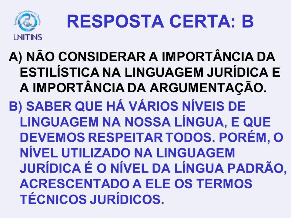 RESPOSTA CERTA: B A) NÃO CONSIDERAR A IMPORTÂNCIA DA ESTILÍSTICA NA LINGUAGEM JURÍDICA E A IMPORTÂNCIA DA ARGUMENTAÇÃO.